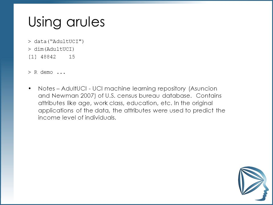 Using arules > data( AdultUCI ) > dim(AdultUCI) [1] 48842 15. > R demo ...